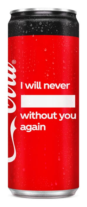 I will never _____ without you again - Coca-Cola Zero Sugar